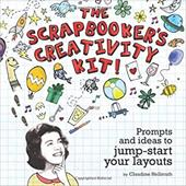 The Scrapbooker's Creativity Kit Scrapbooker's Creativity Kit: Prompts and Ideas to Jump Start Your Layouts Prompts and Ideas to J