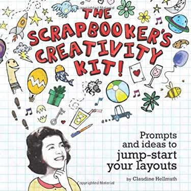 The Scrapbooker's Creativity Kit Scrapbooker's Creativity Kit: Prompts and Ideas to Jump Start Your Layouts Prompts and Ideas to Jump Start Your Layou 9781599630311