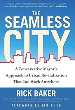 The Seamless City: A Conservative Mayor's Approach to Urban Revitalization That Can Work Anywhere 9781596981973