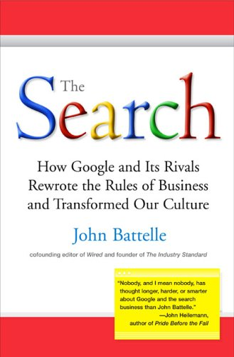 The Search: How Google and Its Rivals Rewrote the Rules of Business and Transformed Our Culture 9781591840886