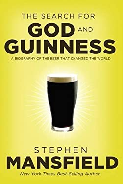 The Search for God and Guinness: A Biography of the Beer That Changed the World 9781595552693