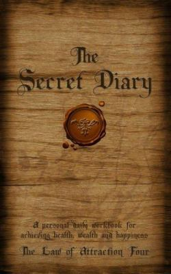The Secret Diary: A Personal Daily Workbook for Achieving Health, Wealth and Happiness 9781597775670