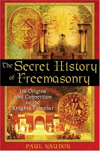 The Secret History of Freemasonry: Its Origins and Connection to the Knights Templar 9781594770289