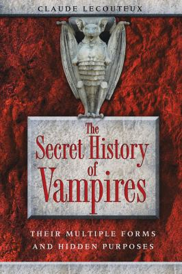 The Secret History of Vampires: Their Multiple Forms and Hidden Purposes 9781594773259