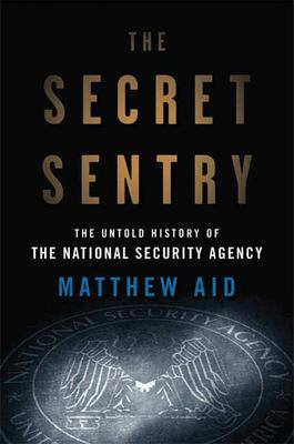 The Secret Sentry: The Untold History of the National Security Agency 9781596915152