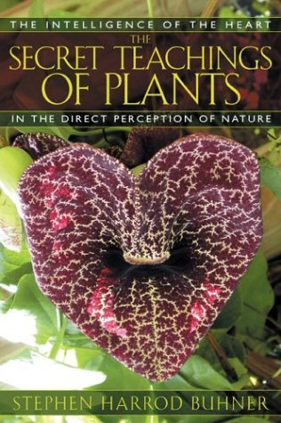 The Secret Teachings of Plants: The Intelligence of the Heart in the Direct Perception of Nature 9781591430353