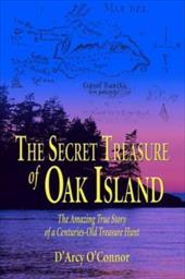 The Secret Treasure of Oak Island: The Amazing True Story of a Centuries-Old Treasure Hunt