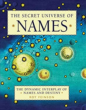 The Secret Universe of Names: The Dynamic Interplay of Names and Destiny 9781590202616