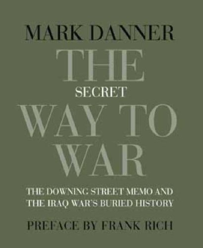 The Secret Way to War: The Downing Street Memo and the Iraq War's Buried History 9781590172070