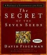 The Secret of the Seven Seeds: A Parable of Leadership and Life 9781596591370