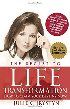 The Secret to Life Transformation: How to Claim Your Destiny Now! 9781597775816