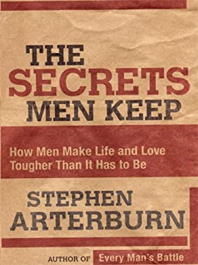 The Secrets Men Keep: How Men Make Life and Love Tougher Than It Has to Be 9781594152313