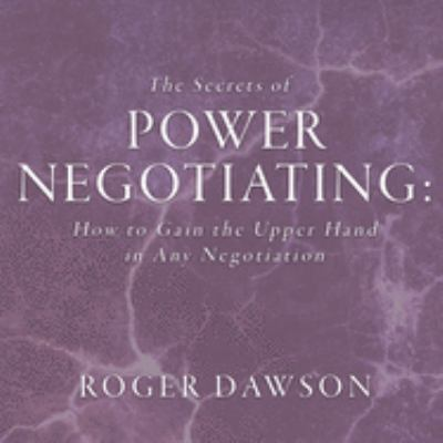 The Secrets of Power Negotiating: How to Gain the Upper Hand in Any Negotiation 9781596590021