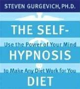 The Self-Hypnosis Diet: Use the Power of Your Mind to Make Any Diet Work for You [With 6-Page Study Guide] 9781591794073