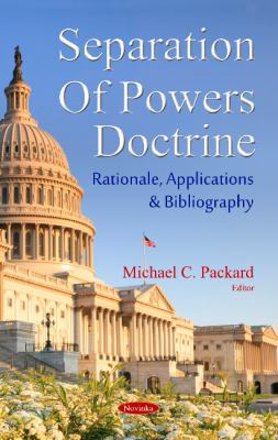 The Separation of Powers Doctrine: Rationale, Applications and Bibliography 9781590334010