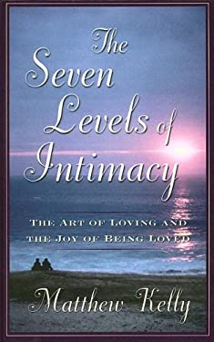 The Seven Levels of Intimacy: The Art of Loving and the Joy of Being Loved 9781597221849