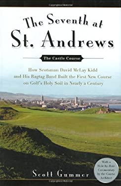 The Seventh at St. Andrews: How Scotsman David McLay Kidd and His Ragtag Band Built the First New Course on Golf's Holy Soil in Nearly a Century
