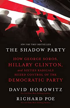 The Shadow Party: How George Soros, Hillary Clinton, and Sixties Radicals Seized Control of the Democratic Party 9781595551030