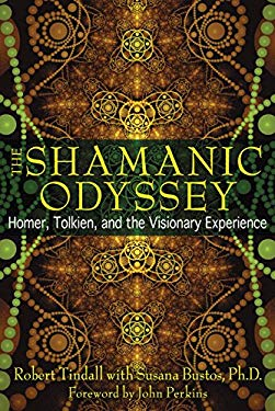 The Shamanic Odyssey: Homer, Tolkien, and the Visionary Experience 9781594773969