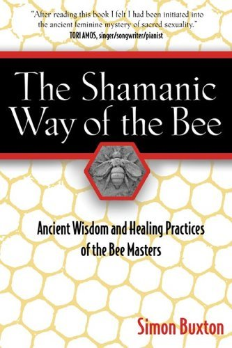 The Shamanic Way of the Bee: Ancient Wisdom and Healing Practices of the Bee Masters 9781594771194
