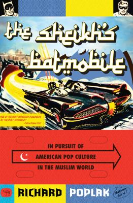 The Sheikh's Batmobile: In Pursuit of American Pop Culture in the Muslim World 9781593762926