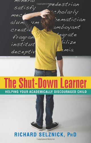 The Shut-Down Learner: Helping Your Academically Discouraged Child 9781591810780