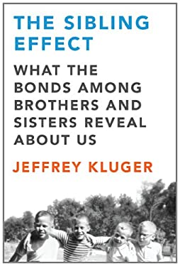 The Sibling Effect: What the Bonds Among Brothers and Sisters Reveal about Us 9781594488313