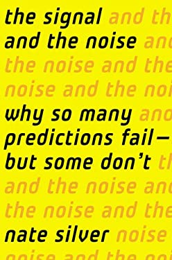 The Signal and the Noise: Why So Many Predictions Fail-But Some Don't 9781594204111
