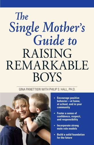 The Single Mother's Guide to Raising Remarkable Boys 9781598694406