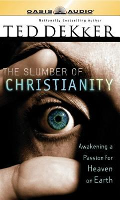 The Slumber of Christianity: Awakening a Passion for Heaven on Earth 9781598590326