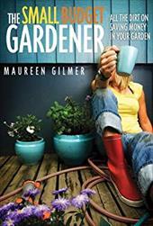The Small Budget Gardener -  Gilmer, Maureen
