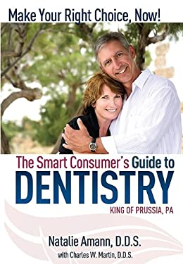 The Smart Consumer's Guide to Dentistry: Make Your Right Choice Now! 9781599321813