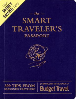 The Smart Traveler's Passport: 399 Tips from Seasoned Travelers 9781594741777
