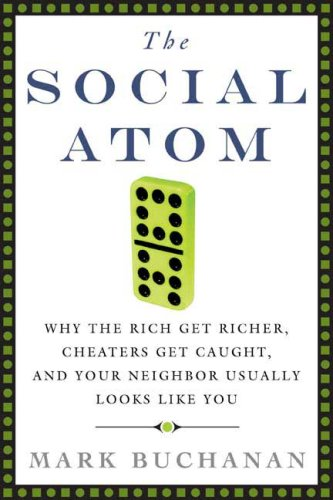 The Social Atom: Why the Rich Get Richer, Cheaters Get Caught, and Your Neighbor Usually Looks Like You 9781596910133