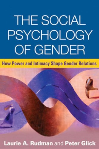 The Social Psychology of Gender: How Power and Intimacy Shape Gender Relations 9781593858254