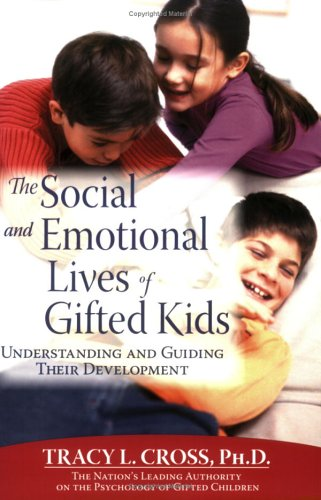 The Social and Emotional Lives of Gifted Kids: Understanding and Guiding Their Development 9781593631574