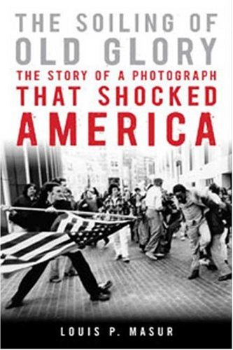 The Soiling of Old Glory: The Story of a Photograph That Shocked America 9781596913646
