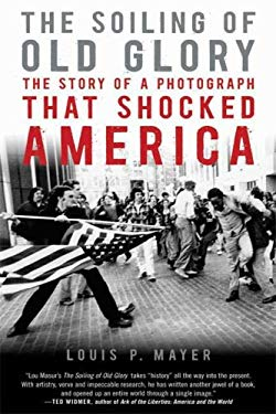 The Soiling of Old Glory: The Story of a Photograph That Shocked America 9781596916005