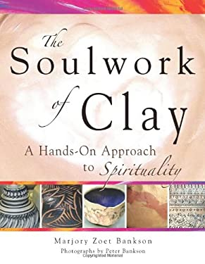 The Soulwork of Clay: A Hands-On Approach to Spirituality 9781594732492