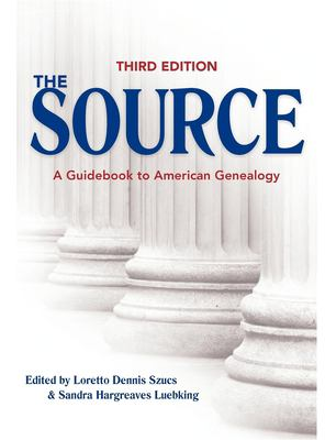 The Source: A Guidebook to American Genealogy 9781593312770