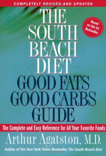 The South Beach Diet Good Fats/Good Carbs Guide (Revised): The Complete and Easy Reference for All Your Favorite Foods 9781594861987
