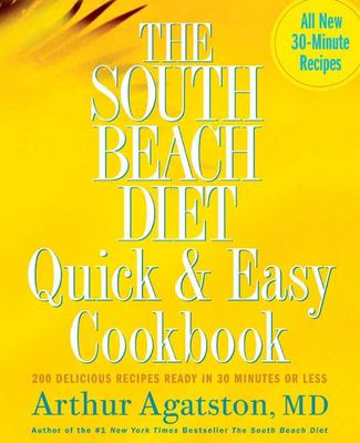 The South Beach Diet Quick & Easy Cookbook: 200 Delicious Recipes Ready in 30 Minutes or Less 9781594862922