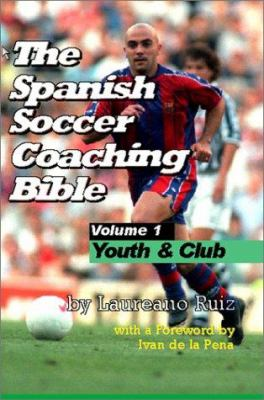 The Spanish Soccer Coaching Bible: Part One: Youth and Club 9781591640219
