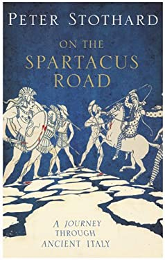 Spartacus Road: A Journey Through Ancient Italy 9781590203231
