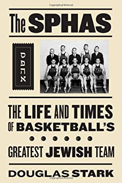 The Sphas: The Life and Times of Basketball's Greatest Jewish Team 9781592136339