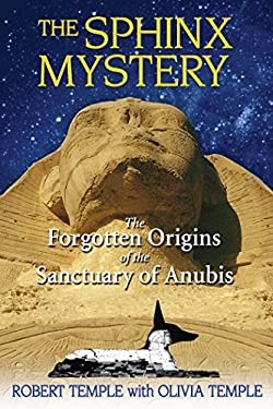 The Sphinx Mystery: The Forgotten Origins of the Sanctuary of Anubis 9781594772719