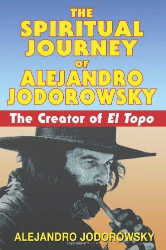 The Spiritual Journey of Alejandro Jodorowsky: The Creator of El Topo 9781594771736