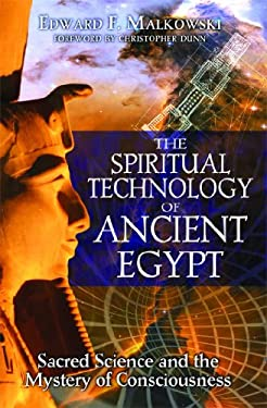 The Spiritual Technology of Ancient Egypt: Sacred Science and the Mystery of Consciousness 9781594771866