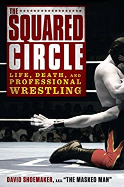 The Squared Circle: Life, Death, and Professional Wrestling 9781592407675