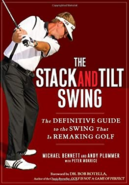 The Stack and Tilt Swing: The Definitive Guide to the Swing That Is Remaking Golf 9781592404476